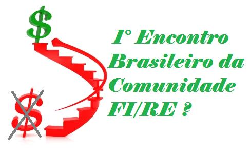 1° Encontro Brasileiro da Comunidade FI/RE ?