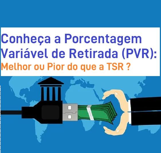 Porcentagem Variável de Retirada (PVR): Melhor ou pior do que a TSR ?