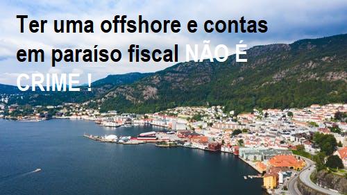 Ter uma offshore e contas em paraíso fiscal NÃO É CRIME !